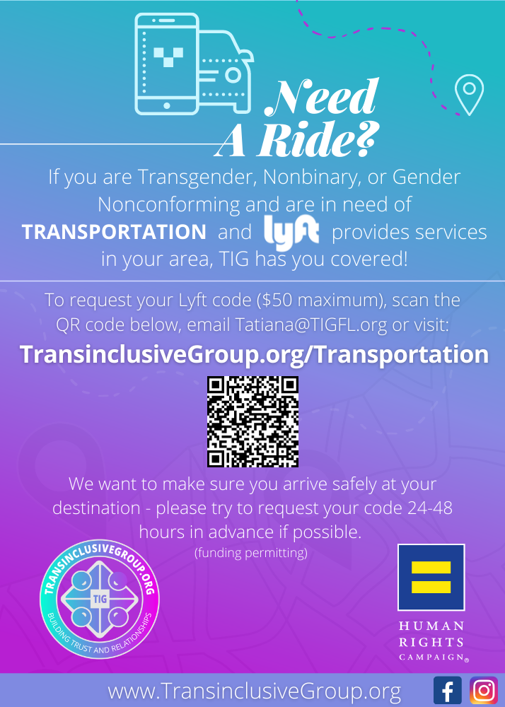 If you are Transgender, Nonbinary, or Gender Nonconforming and are in need of transportation and Lyft provides services in your area, TransinclusiveGroupfl has you covered! Request your Lyft code.